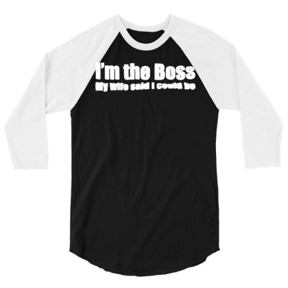 Funny I'm The Boss My Wife Said I Could Be   T Shirt Black   Medium (m 3/4 Sleeve Shirt Designed By G3ry