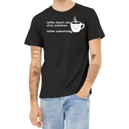 Funny T Shirt   Coffe Doesnt Ask Silly Questions   Birthday Tee Novelt Heather T-shirt Designed By G3ry