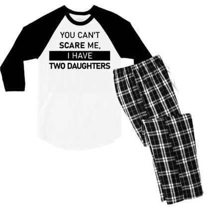 Funny Saying You Can't Scare Me, I Have Two Daughters Men's T Shirt Men's 3/4 Sleeve Pajama Set Designed By G3ry