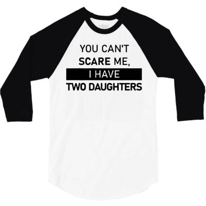 Funny Saying You Can't Scare Me, I Have Two Daughters Men's T Shirt 3/4 Sleeve Shirt Designed By G3ry