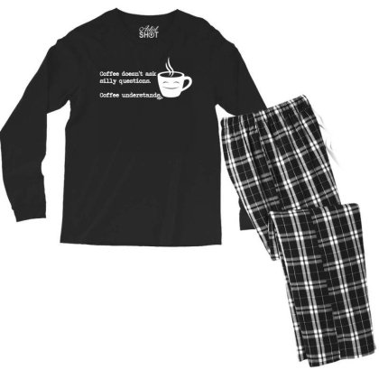 Funny T Shirt   Coffe Doesnt Ask Silly Questions   Birthday Tee Novelt Men's Long Sleeve Pajama Set Designed By G3ry
