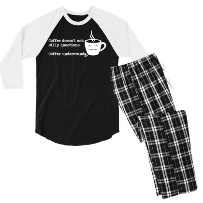 Funny T Shirt   Coffe Doesnt Ask Silly Questions   Birthday Tee Novelt Men's 3/4 Sleeve Pajama Set Designed By G3ry