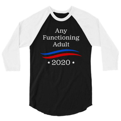 Any Functioning Adult 2020   For Dark 3/4 Sleeve Shirt Designed By Beach Boy