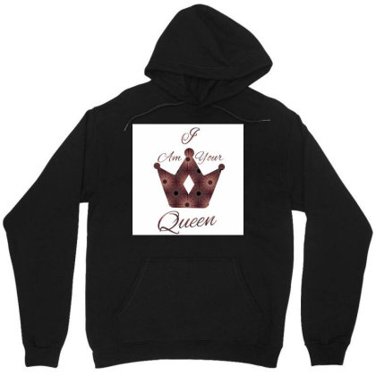 I Am Your Queen Design Unisex Hoodie Designed By Anantasahoo2015