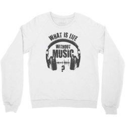music is life Crewneck Sweatshirt | Artistshot