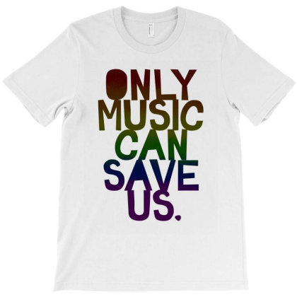 Only Music Can Save Us!  T Shirt T-shirt Designed By Blackstars