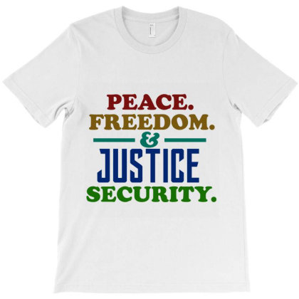 Peace Freedom And Justice Security T-shirt Designed By Cloudystars