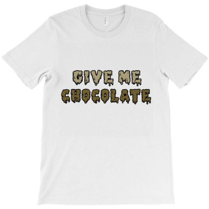 Give Me Chocolate T-shirt Designed By Cloudystars