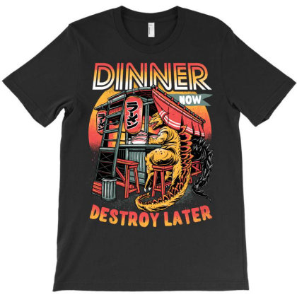 Dinner Now Destroy Later T-shirt Designed By Glitchygorilla