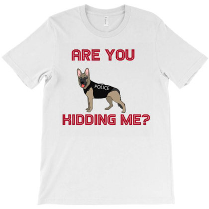 Are You Kidding Me T-shirt Designed By Cloudystars