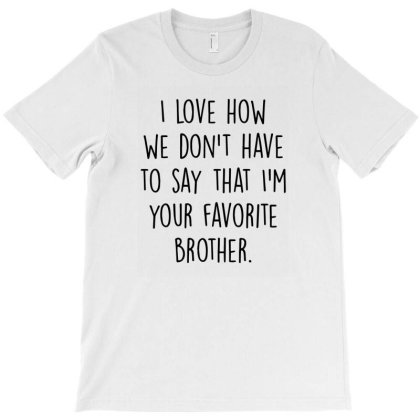 Favorite Brother   Best Brother Ever   Funny Gift For Brother   Family T-shirt Designed By Hoainv