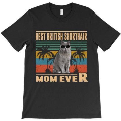 Vintage Best Cat Mom Ever British Shorthair Cat Funny Mothers Day T-shirt Designed By Love Shiga