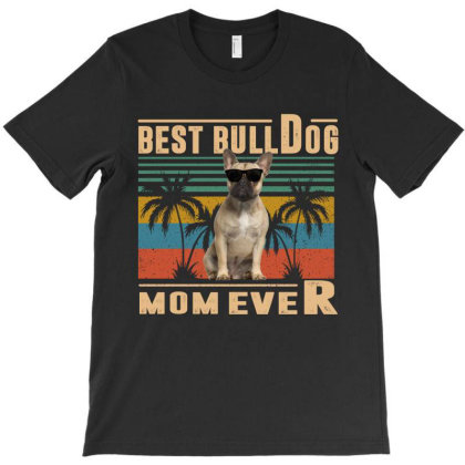 Vintage Best Dog Mom Ever French Bulldog Funny Mothers Day T-shirt Designed By Love Shiga