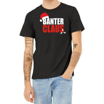Banter Claus Funny Heather T-shirt Designed By L4l4pow