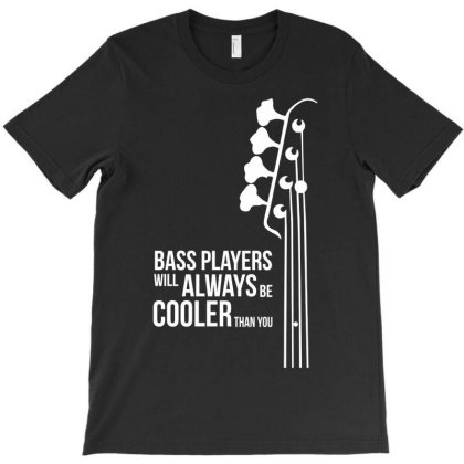 Bass Guitar Players Are Cool T-shirt Designed By L4l4pow