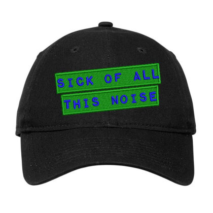 Sick Of All This Noise Embroidered Hat Adjustable Cap Designed By Madhatter
