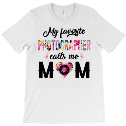My Favorite Photographer Calls Me Mom White T-shirt Designed By Ashlıcar