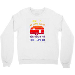 love is not getting divorced after trying to park the camper (2) Crewneck Sweatshirt | Artistshot
