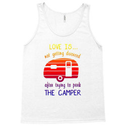 love is not getting divorced after trying to park the camper (2) Tank Top | Artistshot