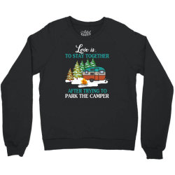 love is to stay together after trying to park the camper   creative Crewneck Sweatshirt | Artistshot