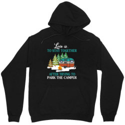 love is to stay together after trying to park the camper   creative Unisex Hoodie | Artistshot