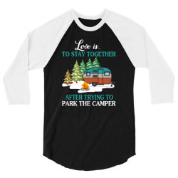 love is to stay together after trying to park the camper   creative 3/4 Sleeve Shirt | Artistshot