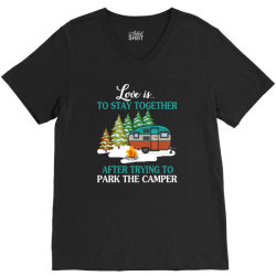 love is to stay together after trying to park the camper   creative V-Neck Tee | Artistshot