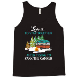 love is to stay together after trying to park the camper   creative Tank Top | Artistshot