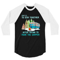 love is to stay together after trying to park the camper 3/4 Sleeve Shirt | Artistshot