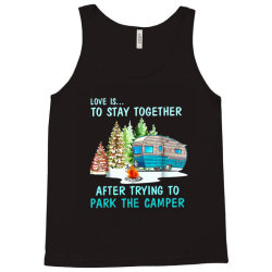 love is to stay together after trying to park the camper Tank Top | Artistshot