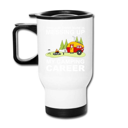 This Job Thing Sure Is Messing Up  My Camping Career Travel Mug Designed By Hoainv