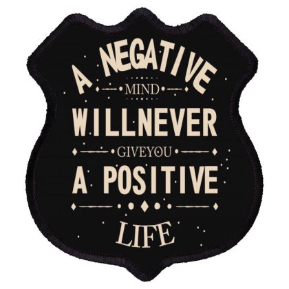 A Negative Mind Will Never Give You A Positive Life Shield Patch Designed By Chris299