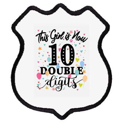 10th Birthday Gifts Shirt This Girl Is Now 10 Double Digits Shield Patch Designed By Conco335@gmail.com