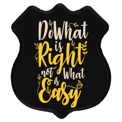 Do What Is Right Not What Is Easy Shield Patch Designed By Chris299