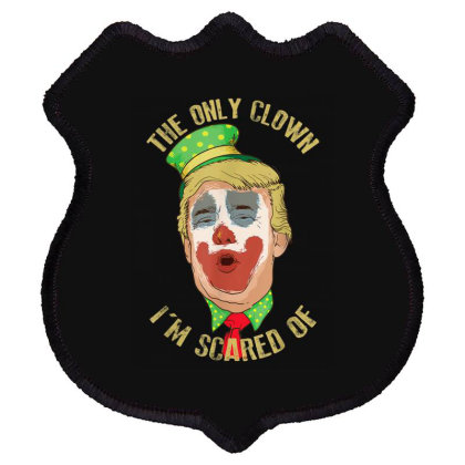 The Only Clown I'm Scared Of Anti Trump Democrat Gift Shield Patch Designed By Conco335@gmail.com