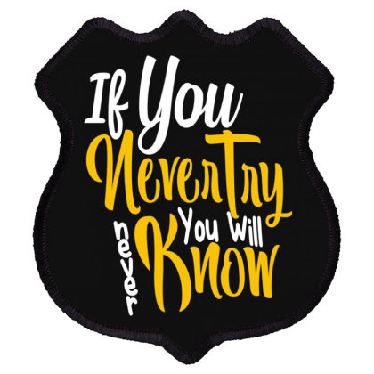 If You Never Try You Will Never Know Shield Patch Designed By Chris299