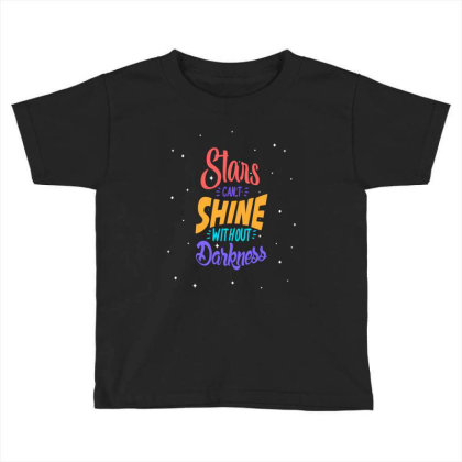 Stars Cant Shine Without Darkness Toddler T-shirt Designed By Chris299