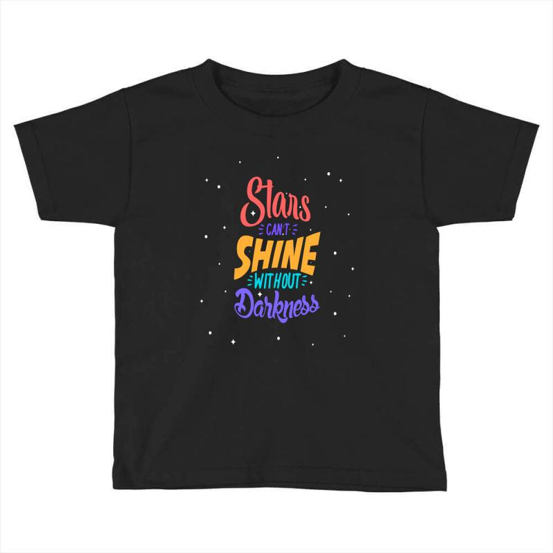 Stars Cant Shine Without Darkness Toddler T-shirt | Artistshot