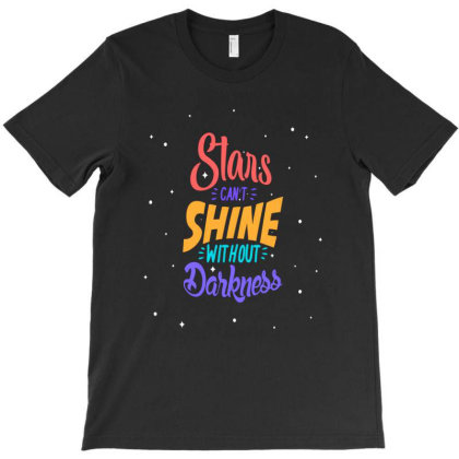 Stars Cant Shine Without Darkness T-shirt Designed By Chris299