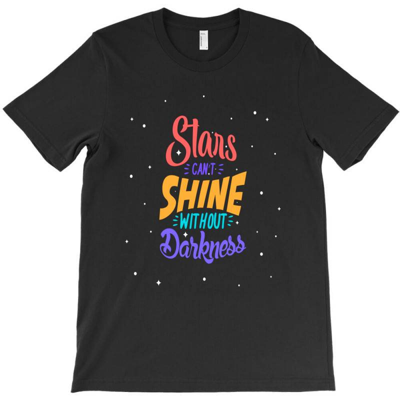 Stars Cant Shine Without Darkness T-shirt | Artistshot