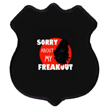Sorry About My Freakout Shield Patch Designed By Cypryanus