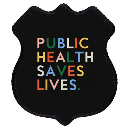 Public Health Saves Lives Shield Patch Designed By Kakashop