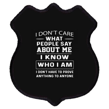 I Don't Care What People Say About Me I Know Who I Am Shield Patch Designed By Kakashop