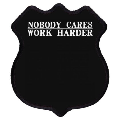 Nobody Cares Work Harder Shield Patch Designed By Faical