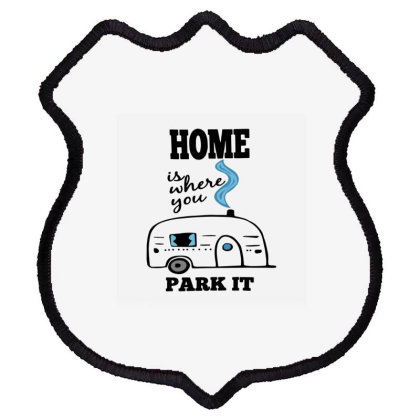 Camper Gift For Camper Home Is Where You Park It  Funny Camper Shield Patch Designed By Hoainv