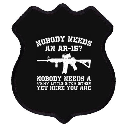 Nobody Needs An Ar 15 Shield Patch Designed By Cuser3914
