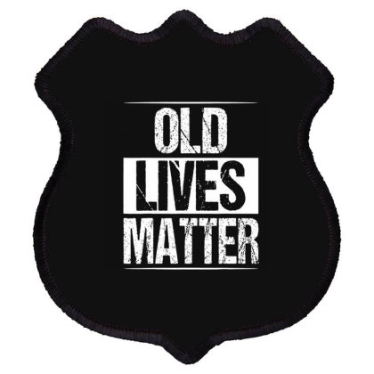 Old Lives Matter Shield Patch Designed By Cuser3914