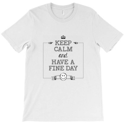 Keep Calm And Have A Fine Day T-shirt Designed By Estore