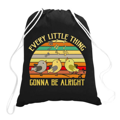 Every Little Thing Is Gonna Be Alright Bird Drawstring Bags Designed By Kamprett Apparel