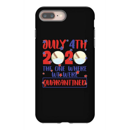 July 4th 2020 The One Where We Were Quarantined Iphone 8 Plus Case Designed By Badaudesign